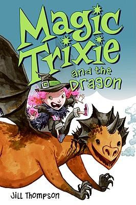 Magic Trixie and the Dragon 3 By Thompson, Jill/ Thompson, Jill (ILT)
