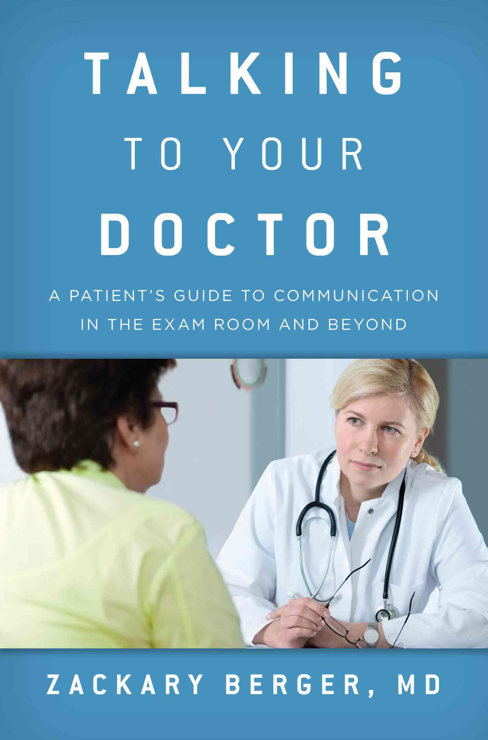 Talking to Your Doctor By Berger, Zackary