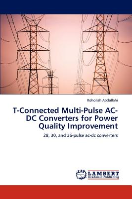 Lap Lambert Academic Publishing T-Connected Multi-Pulse AC-DC Converters for Power Quality Improvement by Abdollahi, Rohollah [Paperback] at Sears.com